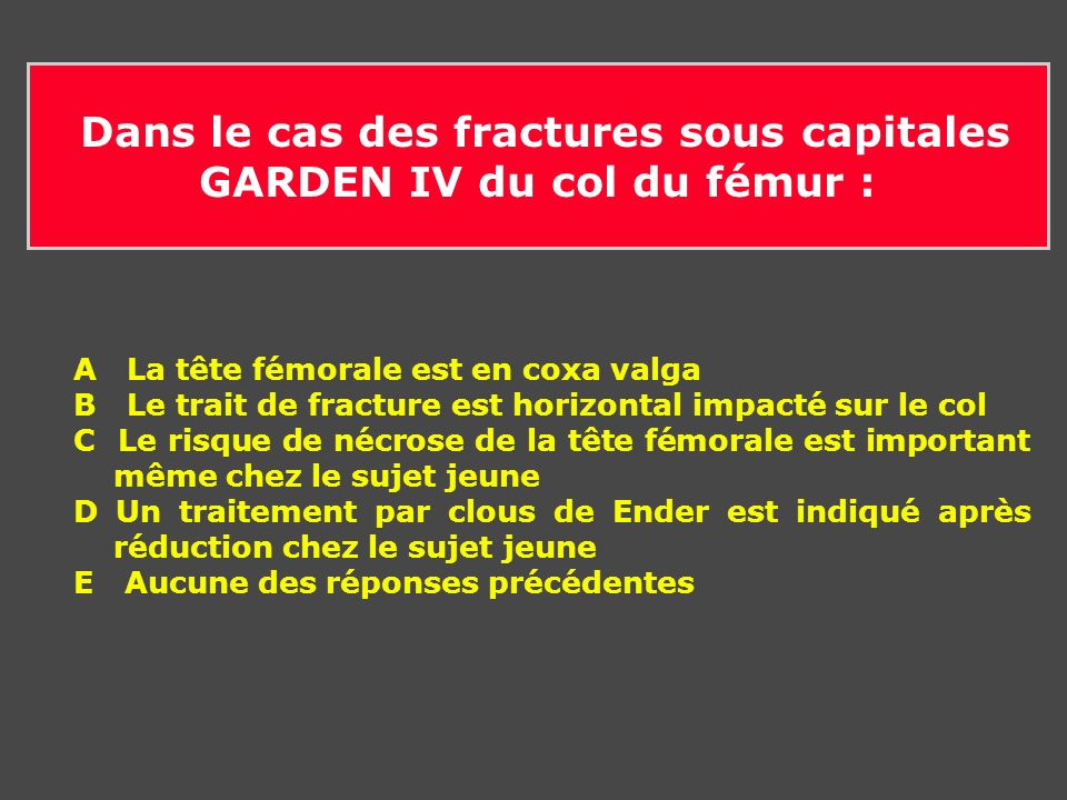 Dans le cas des fractures sous capitales GARDEN IV du col du fémur :