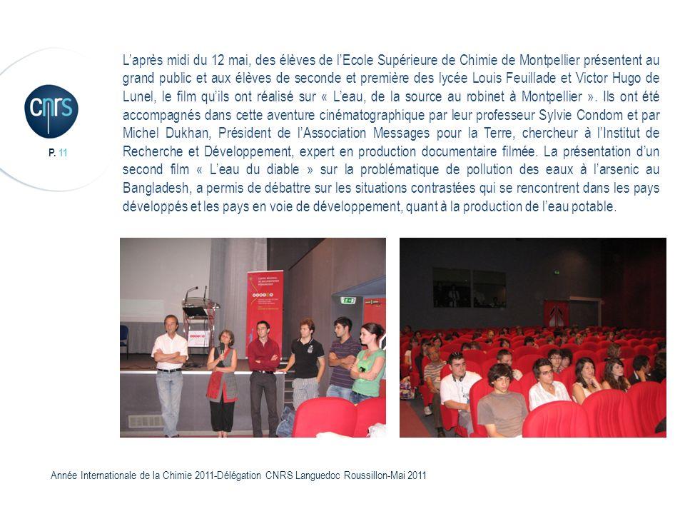 L'après midi du 12 mai, des élèves de l'Ecole Supérieure de Chimie de Montpellier présentent au grand public et aux élèves de seconde et première des lycée Louis Feuillade et Victor Hugo de Lunel, le film qu'ils ont réalisé sur « L'eau, de la source au robinet à Montpellier ».