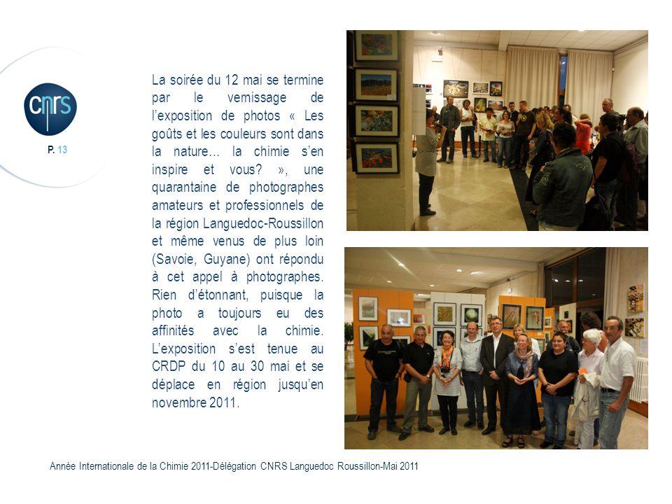 La soirée du 12 mai se termine par le vernissage de l'exposition de photos « Les goûts et les couleurs sont dans la nature… la chimie s'en inspire et vous », une quarantaine de photographes amateurs et professionnels de la région Languedoc-Roussillon et même venus de plus loin (Savoie, Guyane) ont répondu à cet appel à photographes.