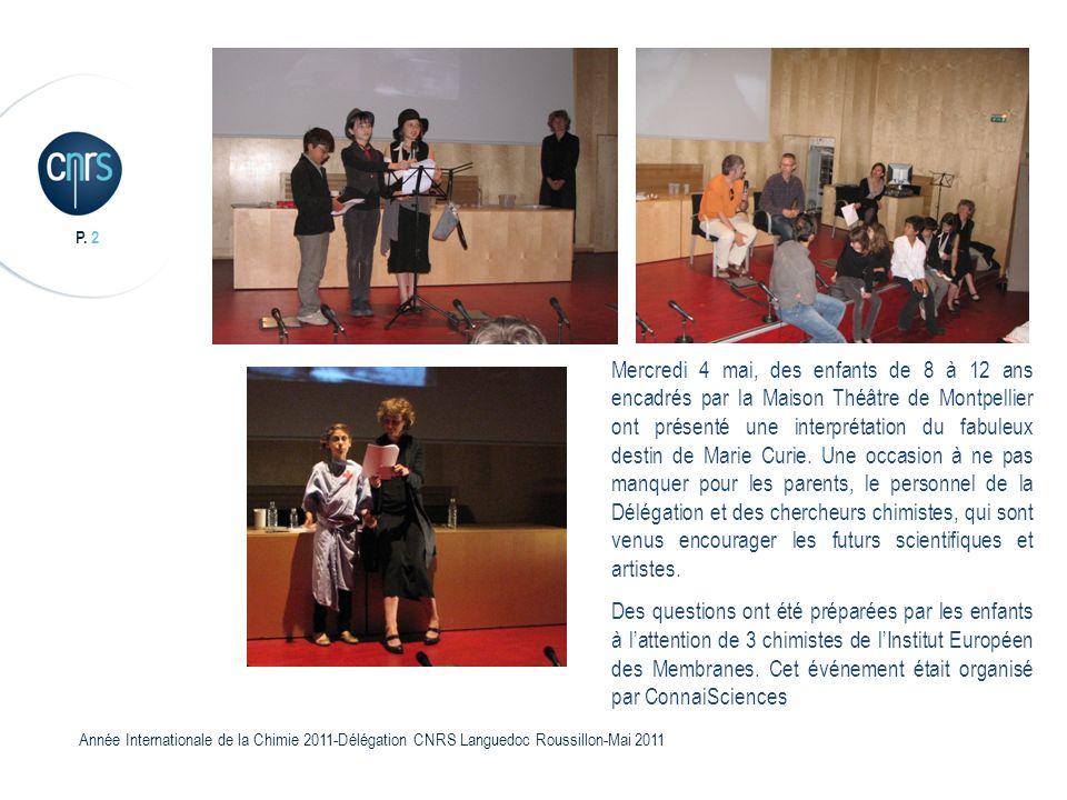 Mercredi 4 mai, des enfants de 8 à 12 ans encadrés par la Maison Théâtre de Montpellier ont présenté une interprétation du fabuleux destin de Marie Curie. Une occasion à ne pas manquer pour les parents, le personnel de la Délégation et des chercheurs chimistes, qui sont venus encourager les futurs scientifiques et artistes.