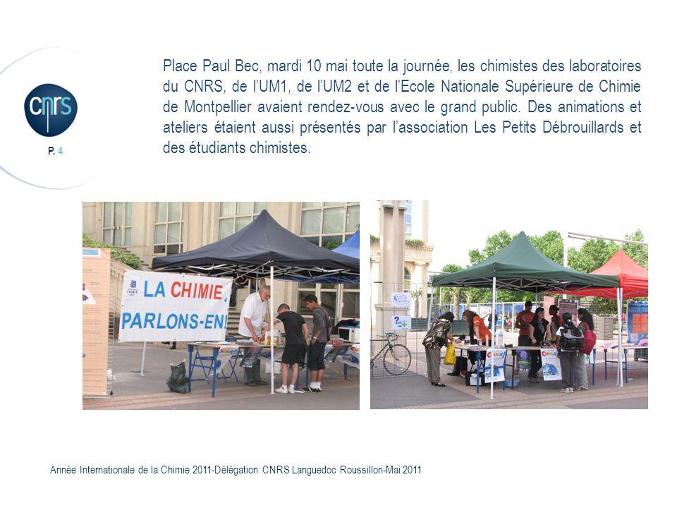 Place Paul Bec, mardi 10 mai toute la journée, les chimistes des laboratoires du CNRS, de l'UM1, de l'UM2 et de l'Ecole Nationale Supérieure de Chimie de Montpellier avaient rendez-vous avec le grand public.