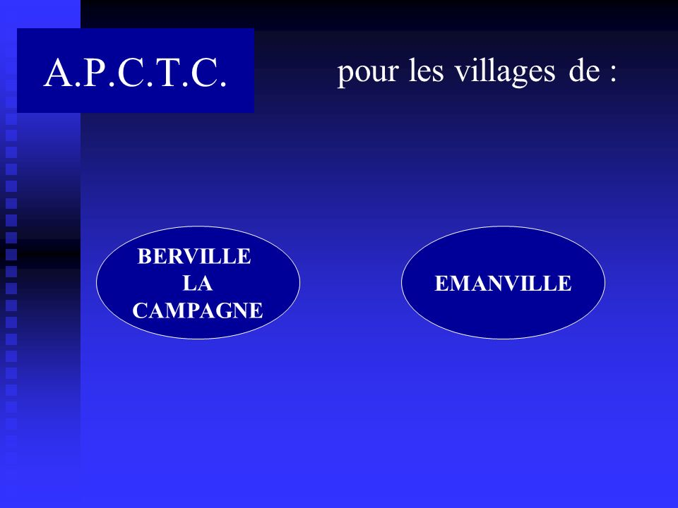A.P.C.T.C. pour les villages de : BERVILLE LA CAMPAGNE EMANVILLE