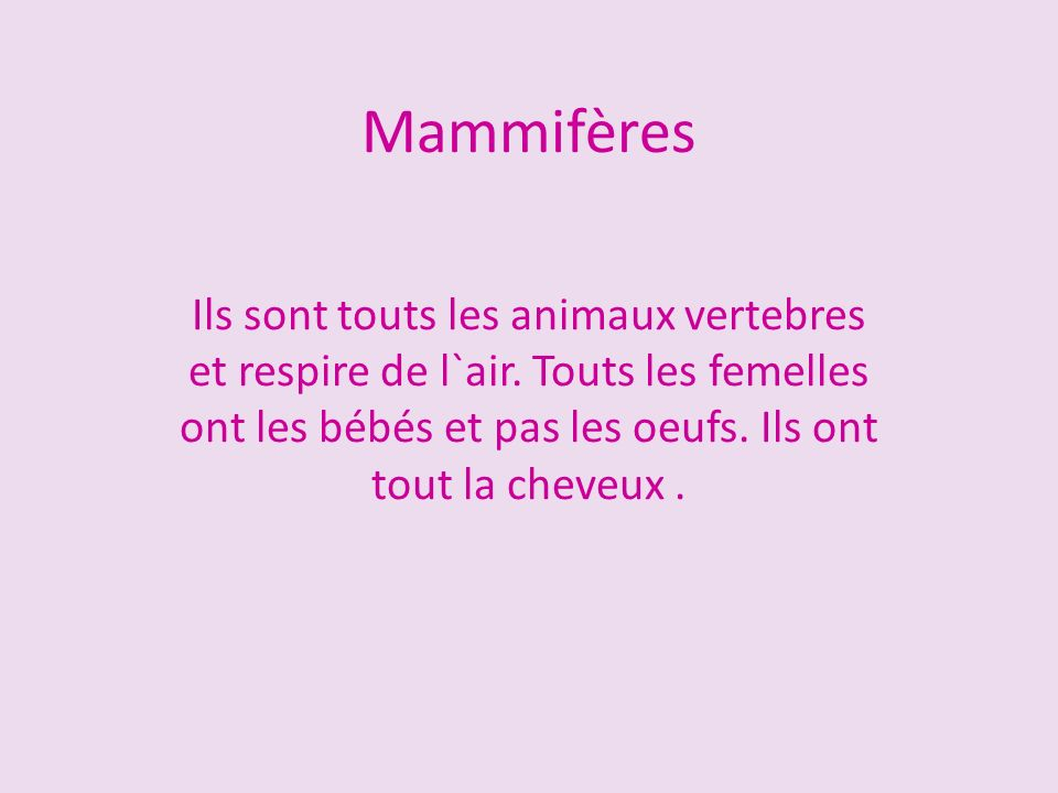 Mammifères Ils sont touts les animaux vertebres et respire de l`air.
