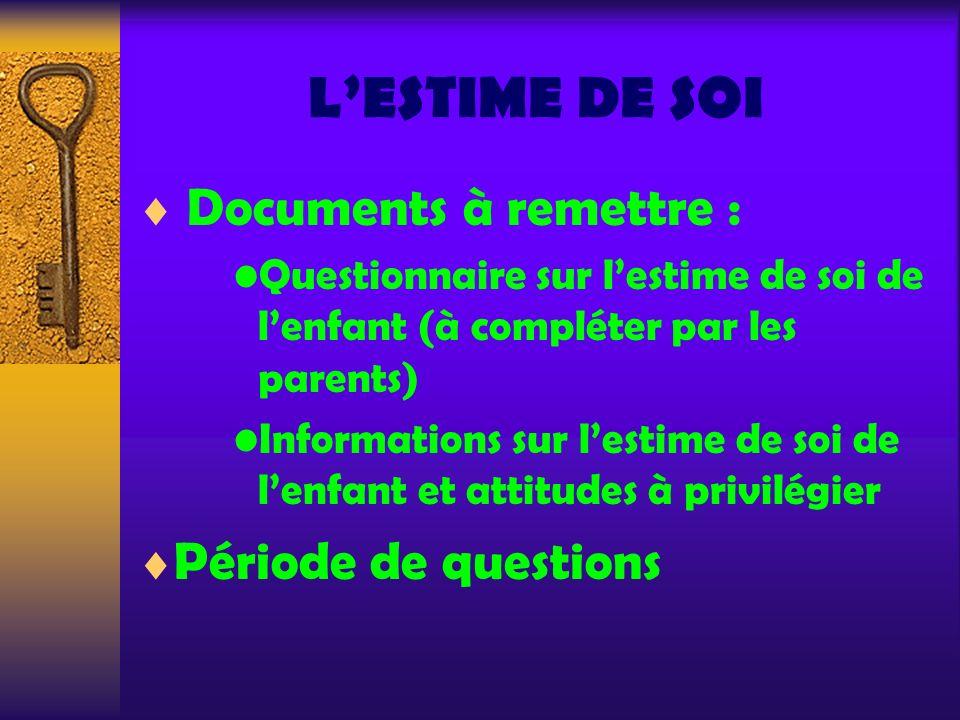 L'ESTIME DE SOI Documents à remettre : Période de questions