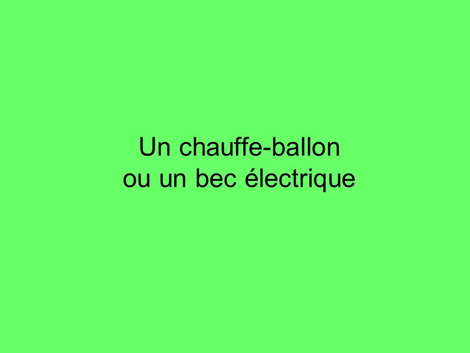 Un chauffe-ballon ou un bec électrique