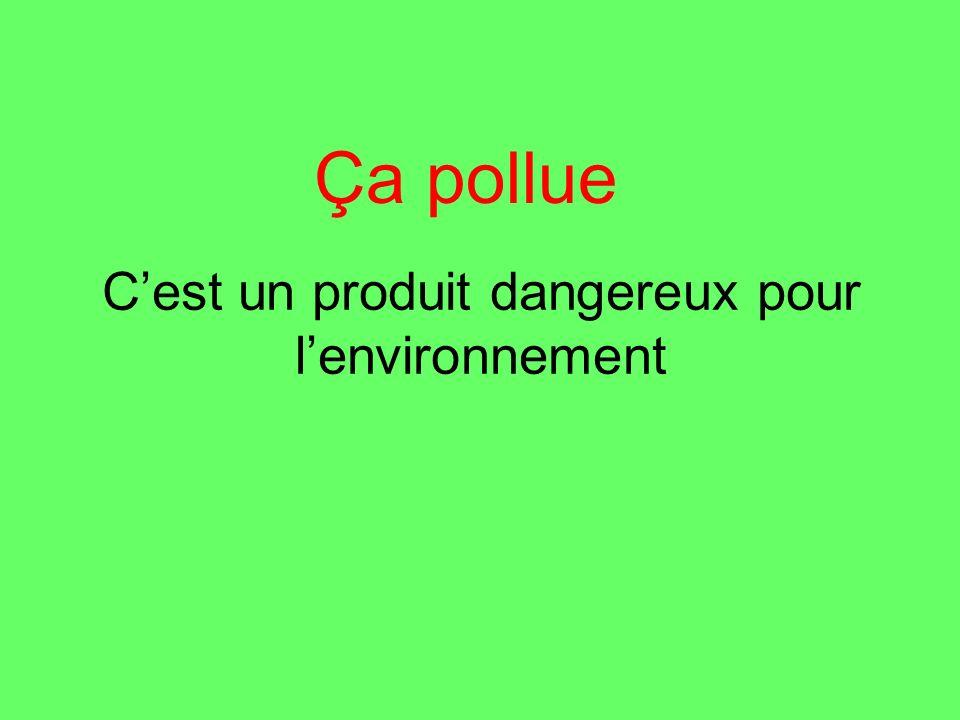 C'est un produit dangereux pour l'environnement