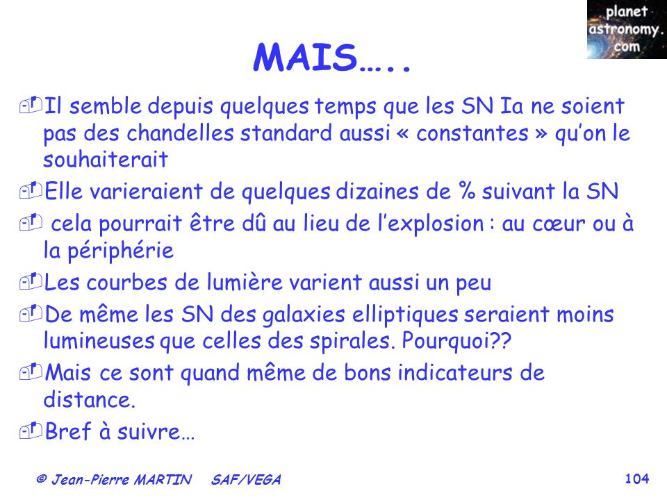 MAIS….. Il semble depuis quelques temps que les SN Ia ne soient pas des chandelles standard aussi « constantes » qu'on le souhaiterait.