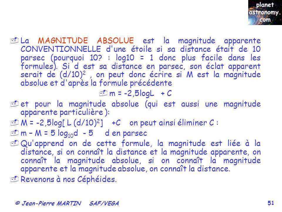 La MAGNITUDE ABSOLUE est la magnitude apparente CONVENTIONNELLE d une étoile si sa distance était de 10 parsec (pourquoi 10 : log10 = 1 donc plus facile dans les formules). Si d est sa distance en parsec, son éclat apparent serait de (d/10)2 , on peut donc écrire si M est la magnitude absolue et d après la formule précédente