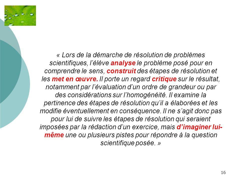 « Lors de la démarche de résolution de problèmes scientifiques, l'élève analyse le problème posé pour en comprendre le sens, construit des étapes de résolution et les met en œuvre.