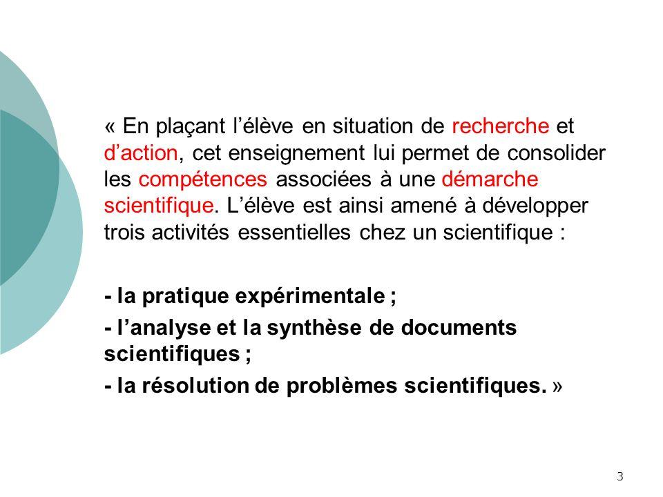 « En plaçant l'élève en situation de recherche et d'action, cet enseignement lui permet de consolider les compétences associées à une démarche scientifique. L'élève est ainsi amené à développer trois activités essentielles chez un scientifique :