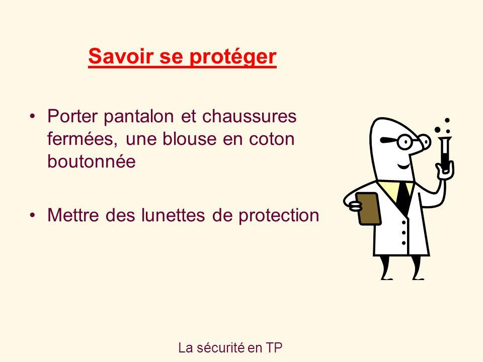 Savoir se protéger Porter pantalon et chaussures fermées, une blouse en coton boutonnée. Mettre des lunettes de protection.
