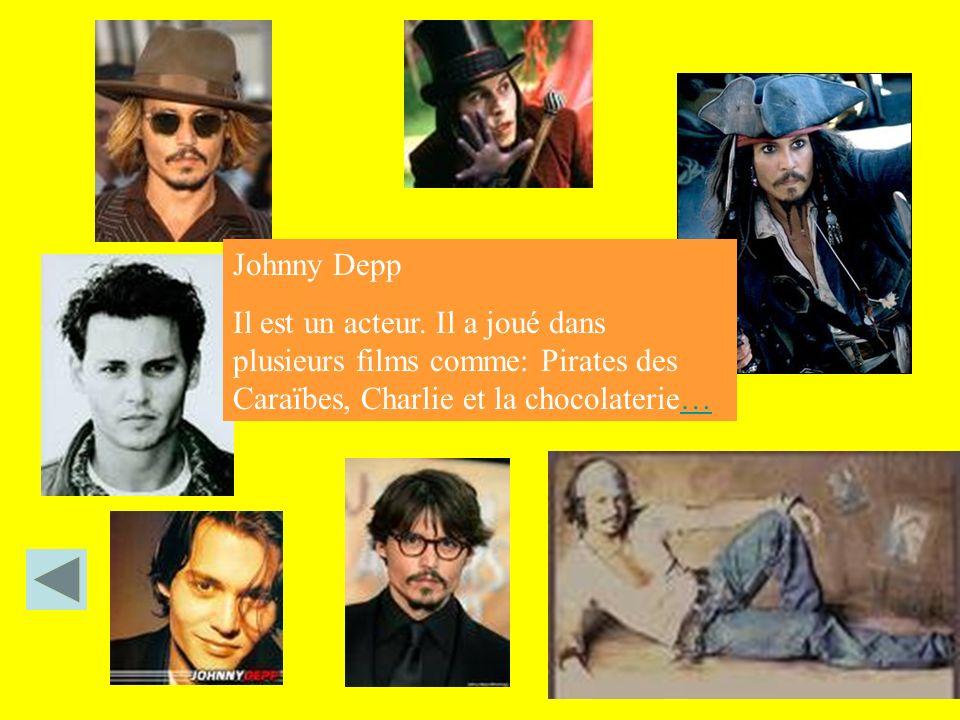 Johnny Depp Il est un acteur. Il a joué dans plusieurs films comme: Pirates des Caraïbes, Charlie et la chocolaterie…