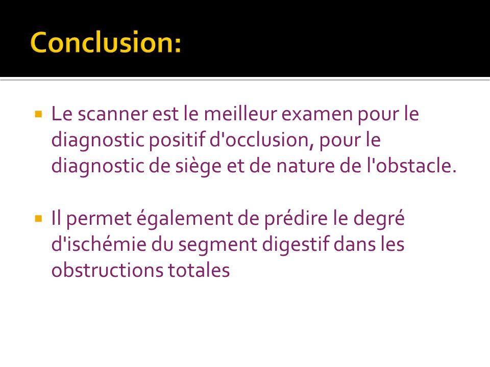 Conclusion: Le scanner est le meilleur examen pour le diagnostic positif d occlusion, pour le diagnostic de siège et de nature de l obstacle.