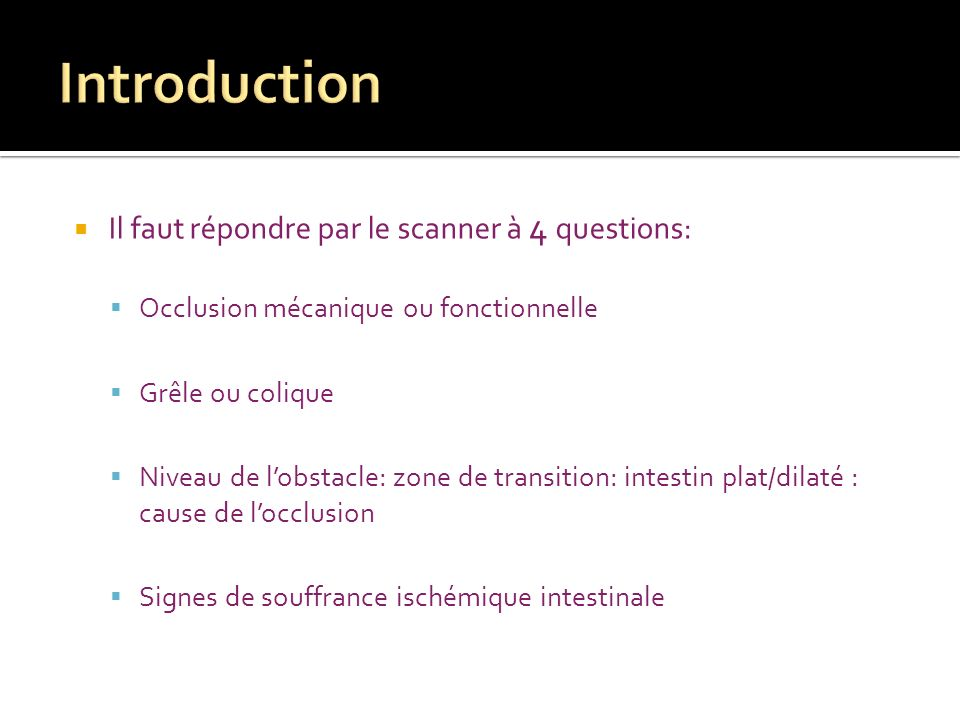 Introduction Il faut répondre par le scanner à 4 questions: