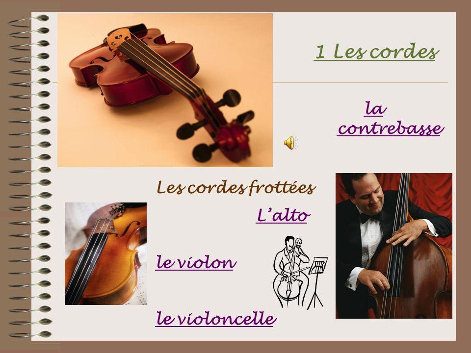1 Les cordes la contrebasse Les cordes frottées L'alto le violon