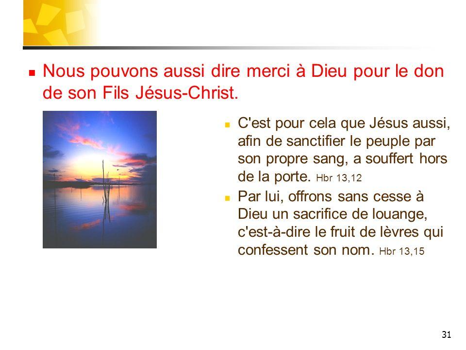 Nous pouvons aussi dire merci à Dieu pour le don de son Fils Jésus-Christ.