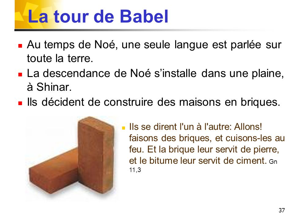 La tour de Babel Au temps de Noé, une seule langue est parlée sur toute la terre. La descendance de Noé s'installe dans une plaine, à Shinar.