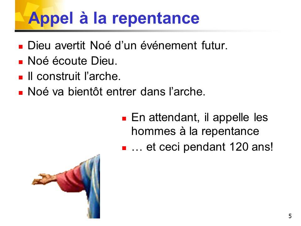 Appel à la repentance Dieu avertit Noé d'un événement futur.