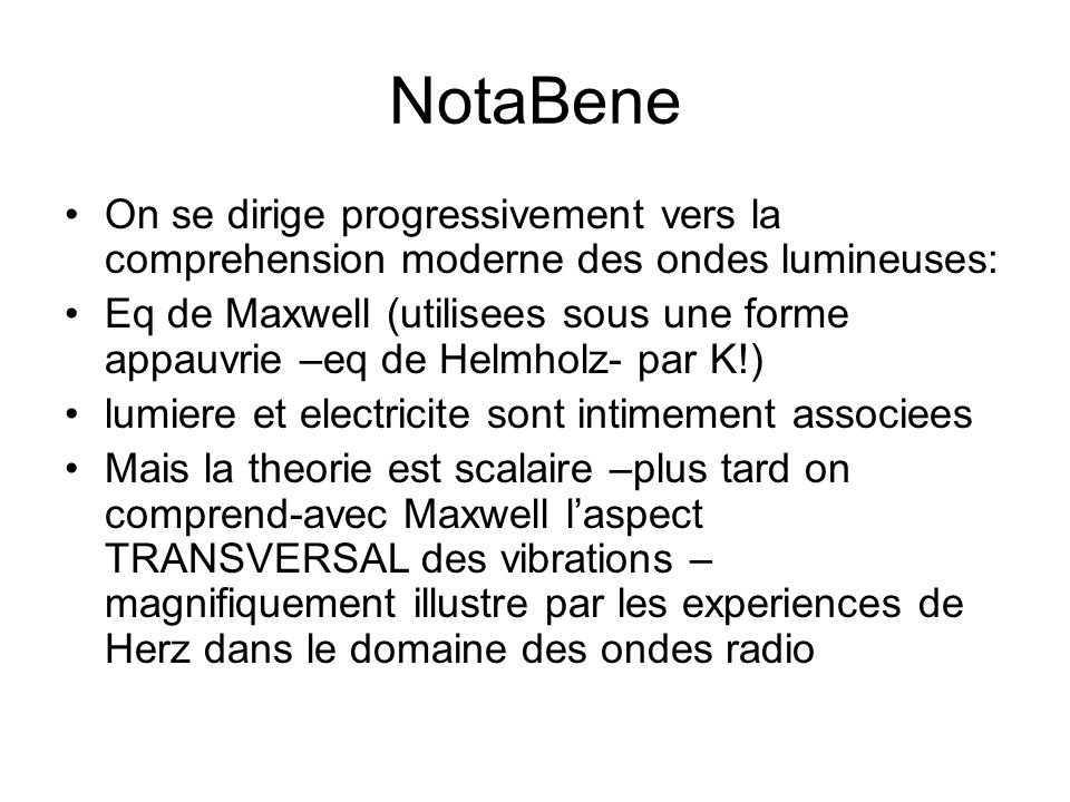 NotaBene On se dirige progressivement vers la comprehension moderne des ondes lumineuses: