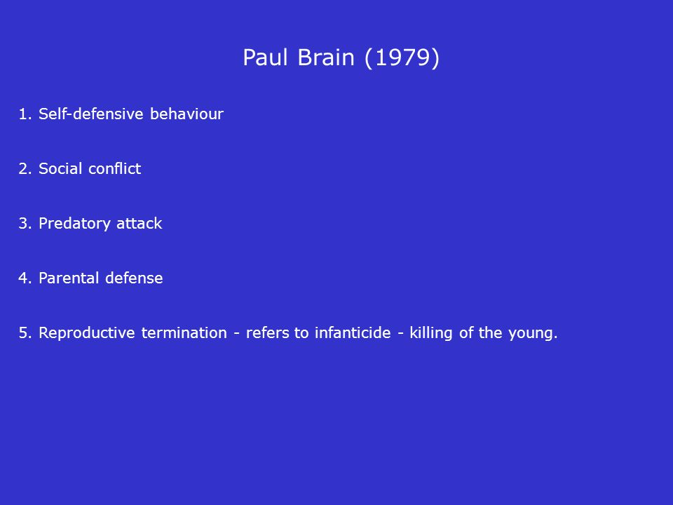 Paul Brain (1979) 1. Self-defensive behaviour 2. Social conflict