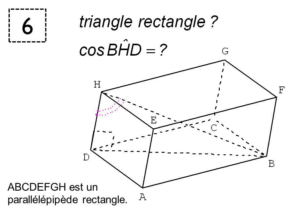 6 ABCDEFGH est un parallélépipède rectangle.