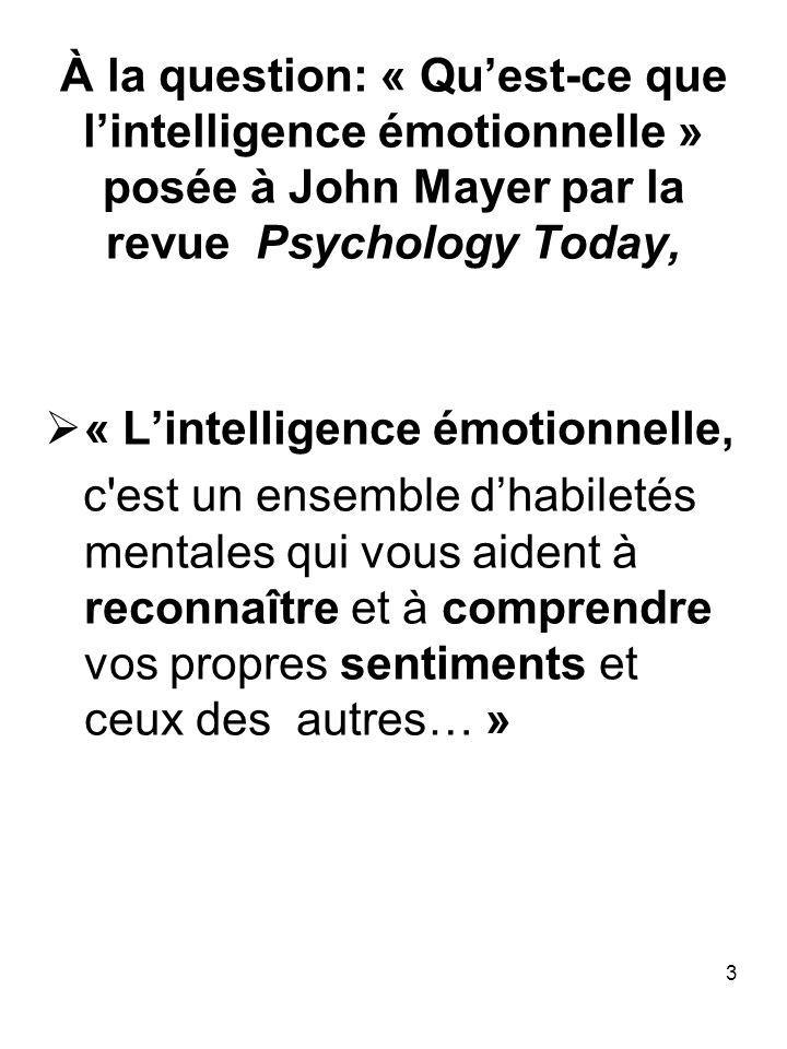 À la question: « Qu'est-ce que l'intelligence émotionnelle » posée à John Mayer par la revue Psychology Today,