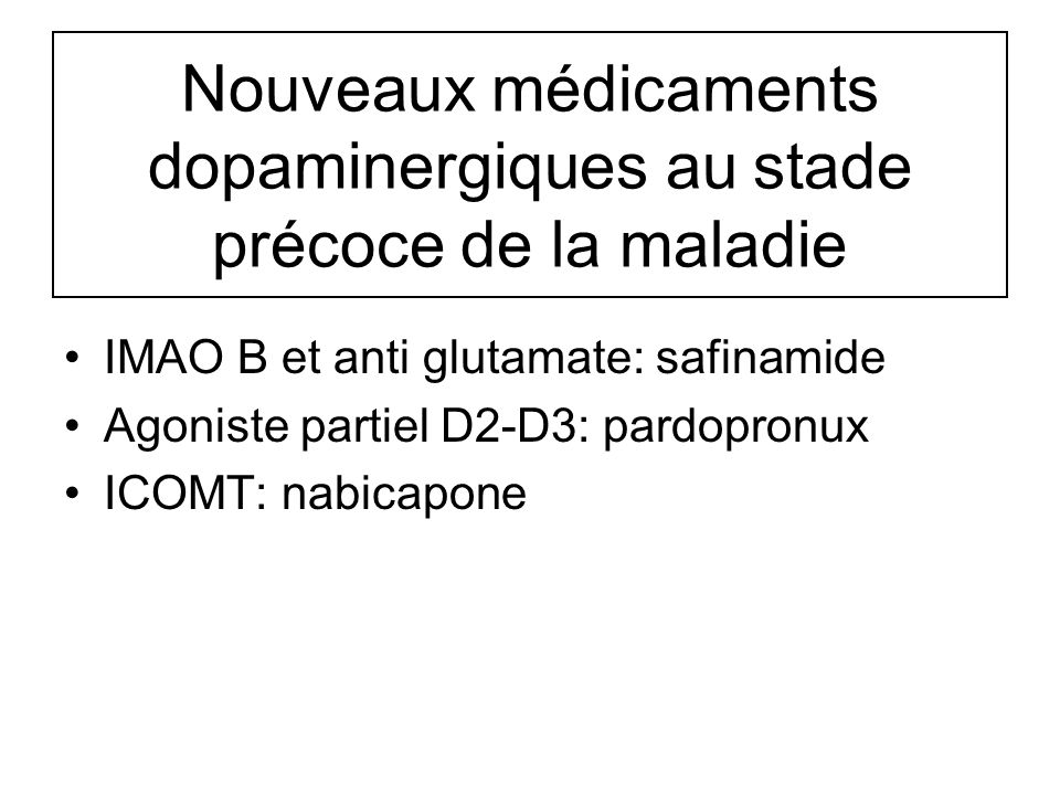 Nouveaux médicaments dopaminergiques au stade précoce de la maladie