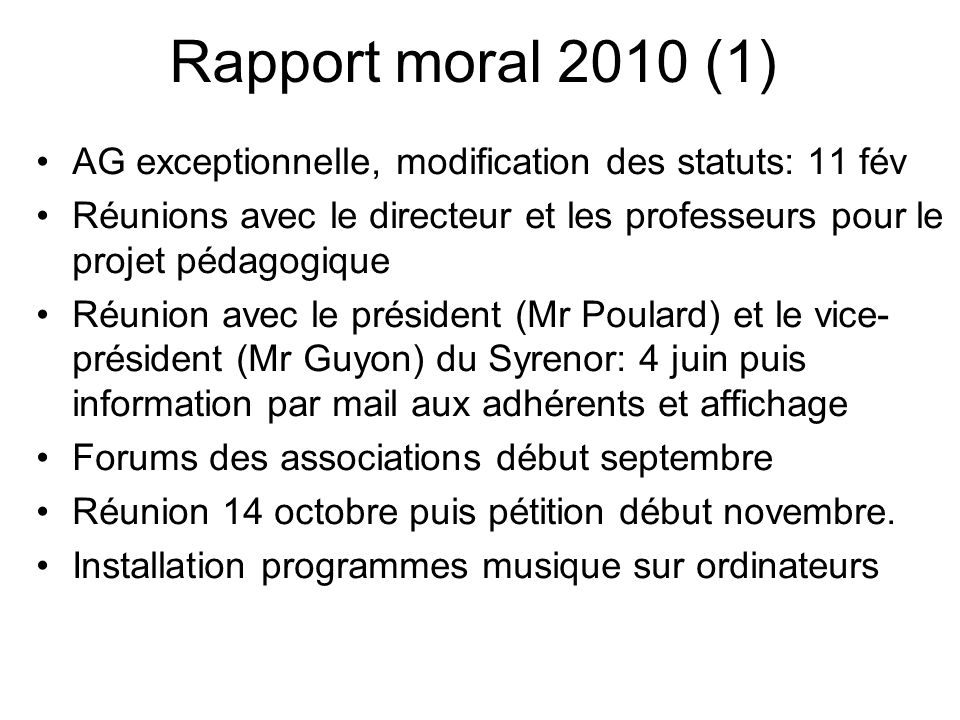 Rapport moral 2010 (1) AG exceptionnelle, modification des statuts: 11 fév. Réunions avec le directeur et les professeurs pour le projet pédagogique.