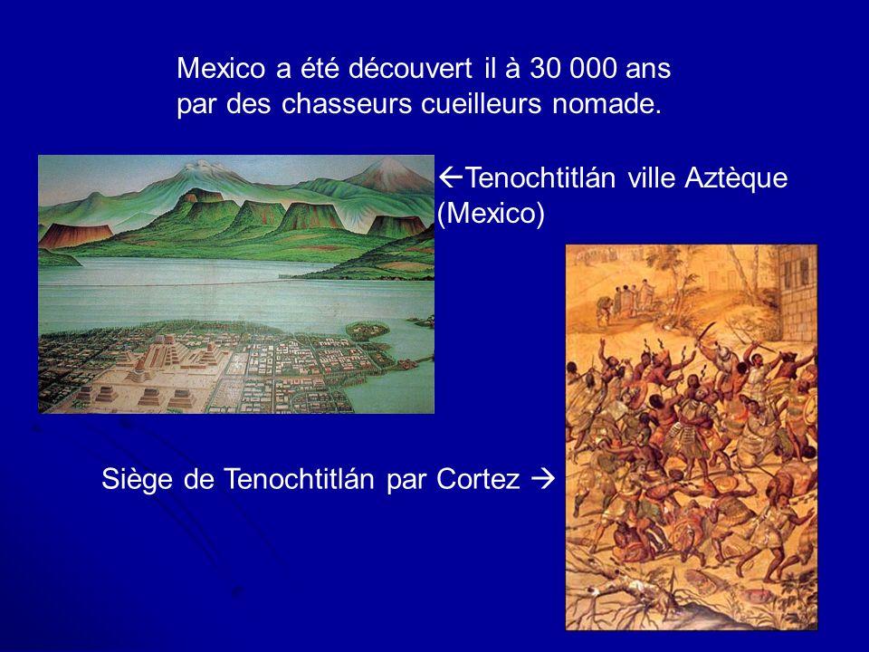 Mexico a été découvert il à 30 000 ans par des chasseurs cueilleurs nomade.