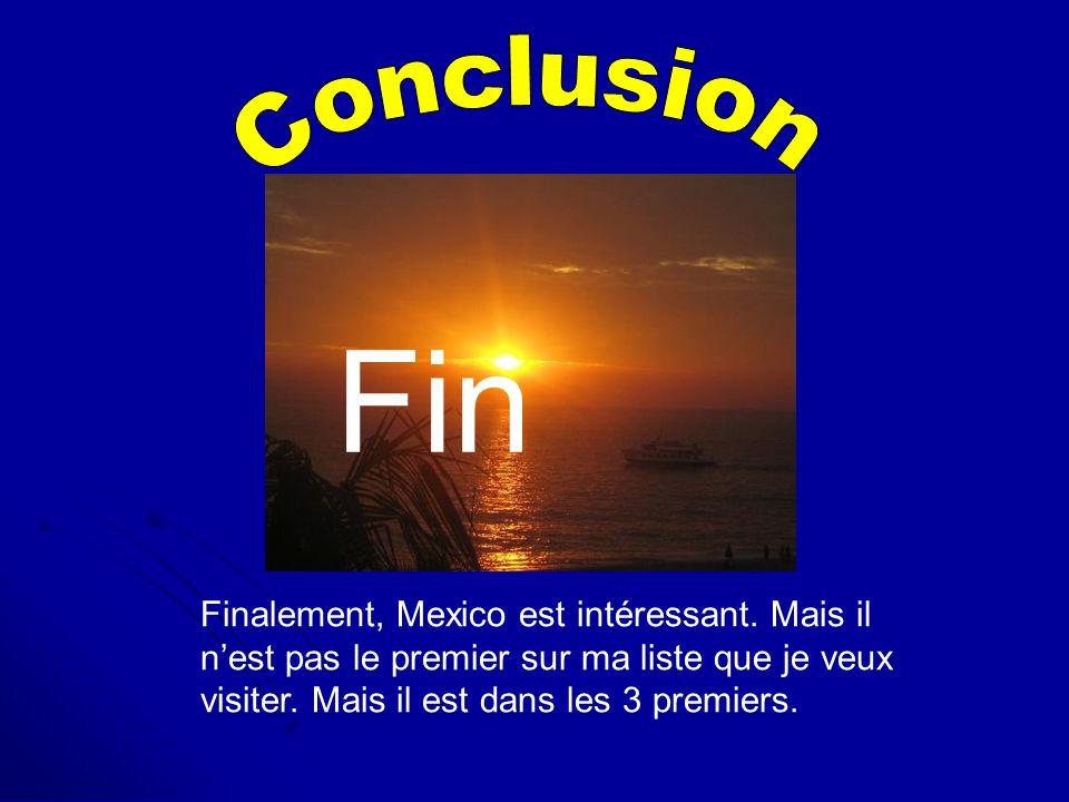 Conclusion Fin. Finalement, Mexico est intéressant.