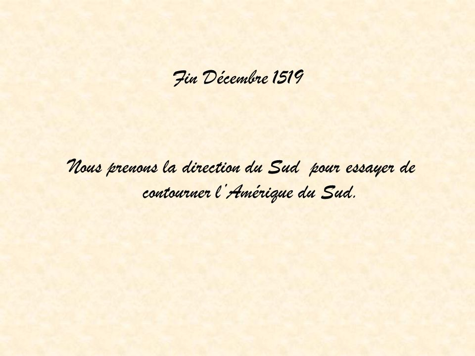 Fin Décembre 1519 Nous prenons la direction du Sud pour essayer de contourner l'Amérique du Sud.