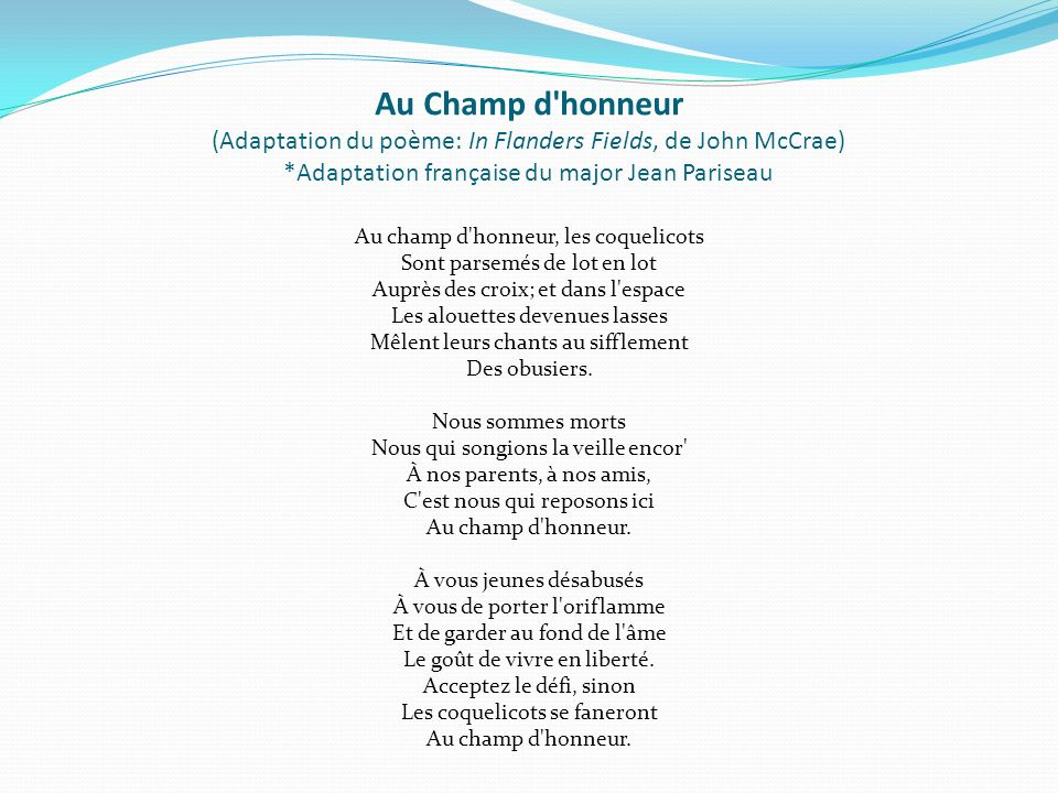 Au Champ d honneur (Adaptation du poème: In Flanders Fields, de John McCrae) *Adaptation française du major Jean Pariseau