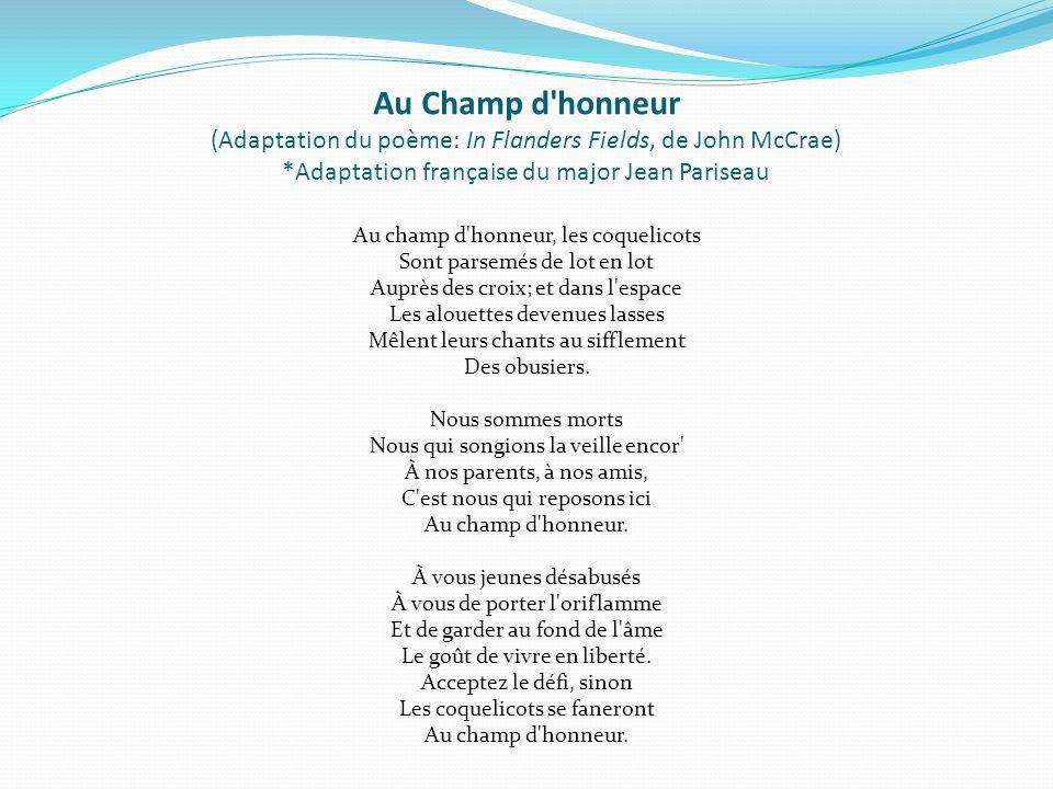 Au Champ d honneur (Adaptation du poème: In Flanders Fields, de John McCrae) *Adaptation française du major Jean Pariseau