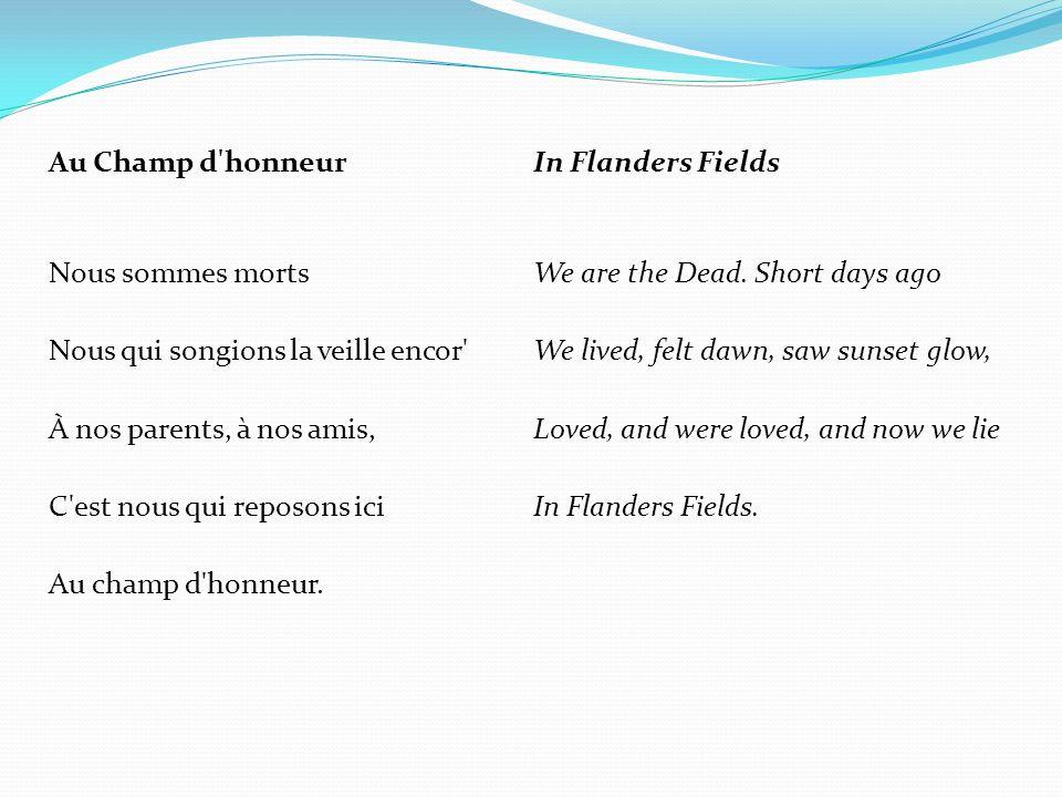 Au Champ d honneur Nous sommes morts Nous qui songions la veille encor À nos parents, à nos amis, C est nous qui reposons ici Au champ d honneur.