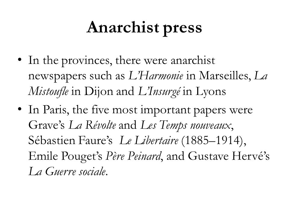 Anarchist press In the provinces, there were anarchist newspapers such as L'Harmonie in Marseilles, La Mistoufle in Dijon and L'Insurgé in Lyons.