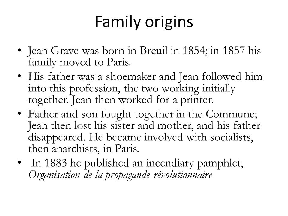 Family origins Jean Grave was born in Breuil in 1854; in 1857 his family moved to Paris.