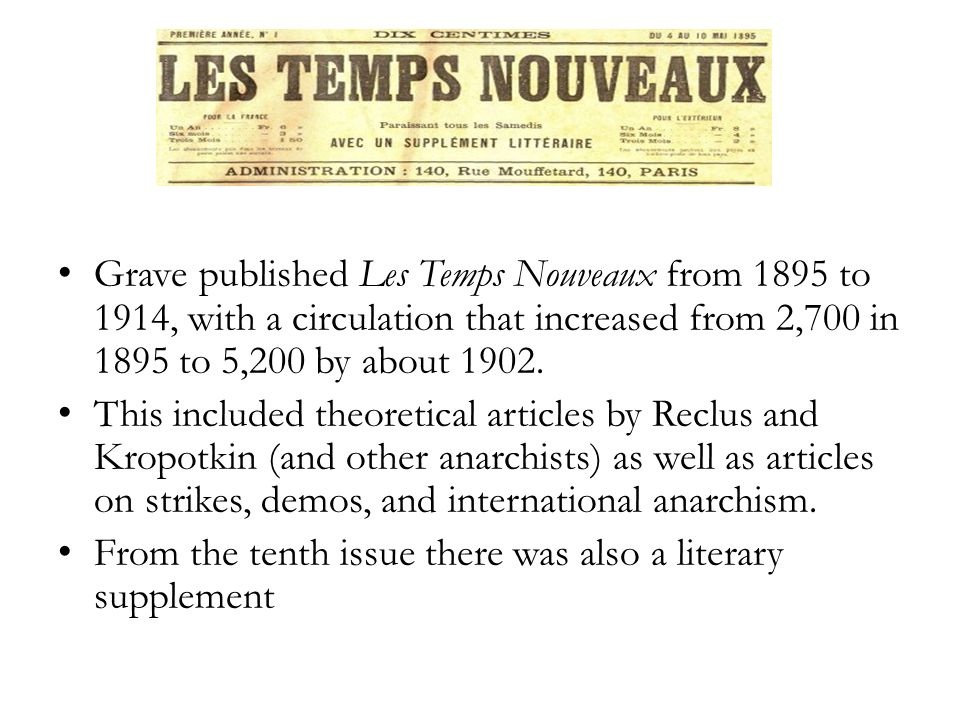 Grave published Les Temps Nouveaux from 1895 to 1914, with a circulation that increased from 2,700 in 1895 to 5,200 by about 1902.