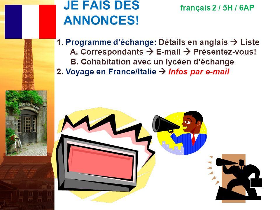 français 2 / 5H / 6AP JE FAIS DES ANNONCES! 1. Programme d'échange: Détails en anglais  Liste. A. Correspondants  E-mail  Présentez-vous!