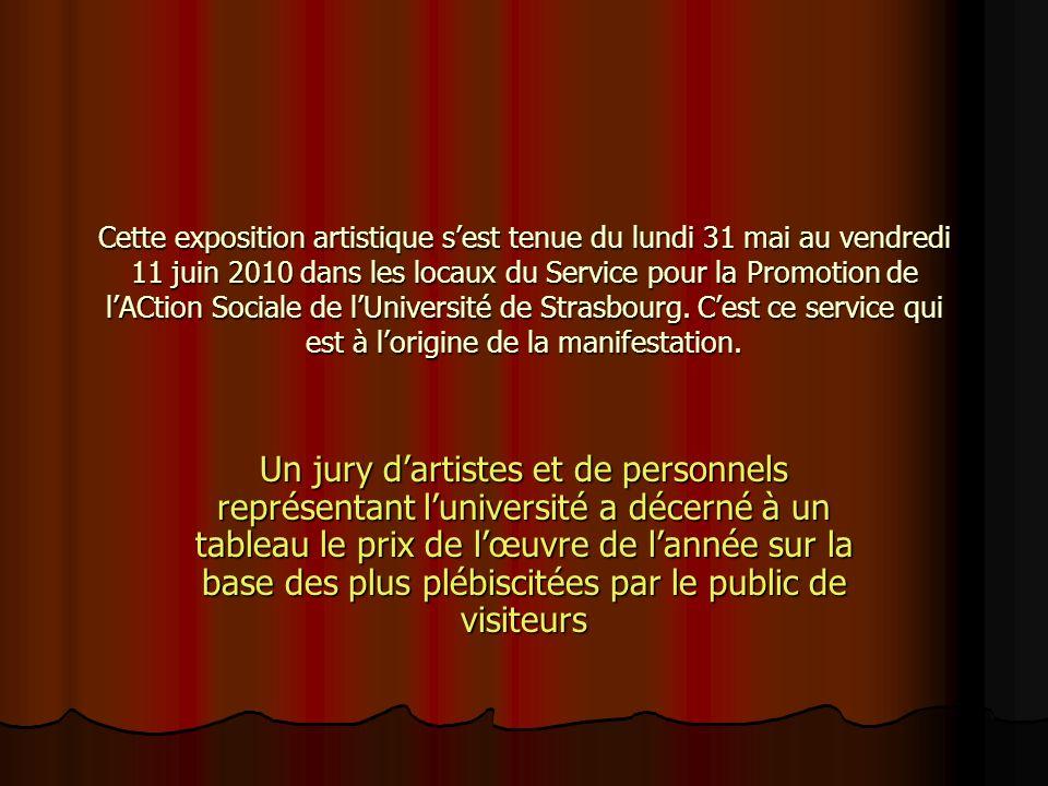 Cette exposition artistique s'est tenue du lundi 31 mai au vendredi 11 juin 2010 dans les locaux du Service pour la Promotion de l'ACtion Sociale de l'Université de Strasbourg. C'est ce service qui est à l'origine de la manifestation.