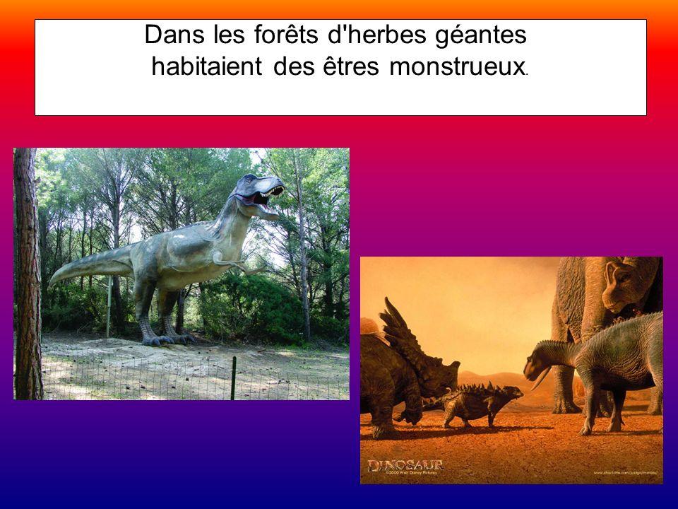 Dans les forêts d herbes géantes habitaient des êtres monstrueux.