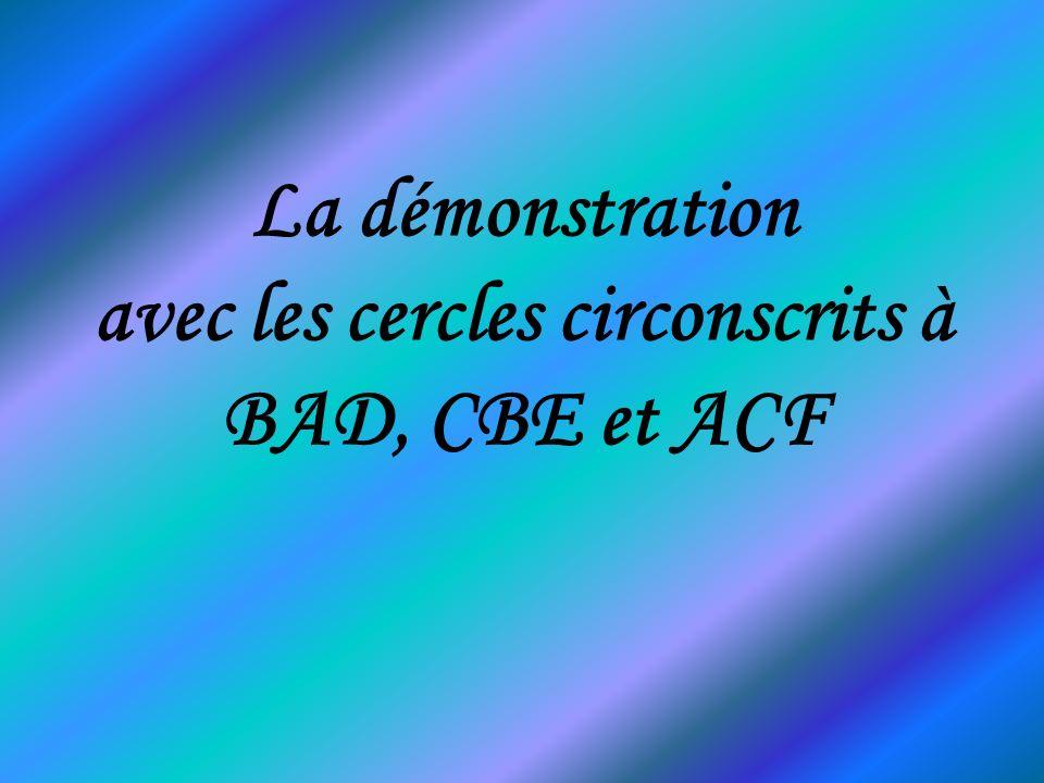 La démonstration avec les cercles circonscrits à BAD, CBE et ACF