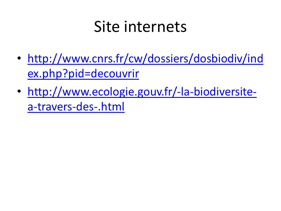 Site internets http://www.cnrs.fr/cw/dossiers/dosbiodiv/index.php pid=decouvrir.