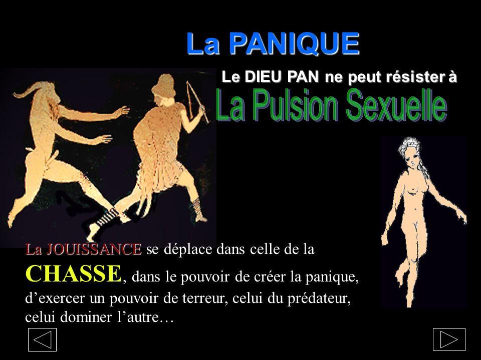 La PANIQUE La Pulsion Sexuelle Le DIEU PAN ne peut résister à