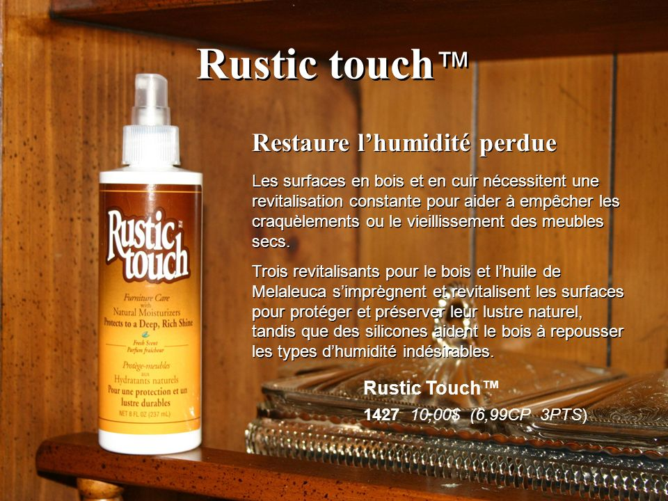 Rustic touch™ Restaure l'humidité perdue Rustic Touch™