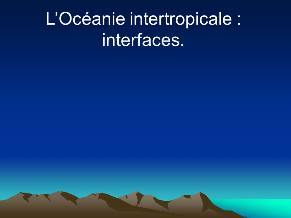 L'Océanie intertropicale : interfaces.