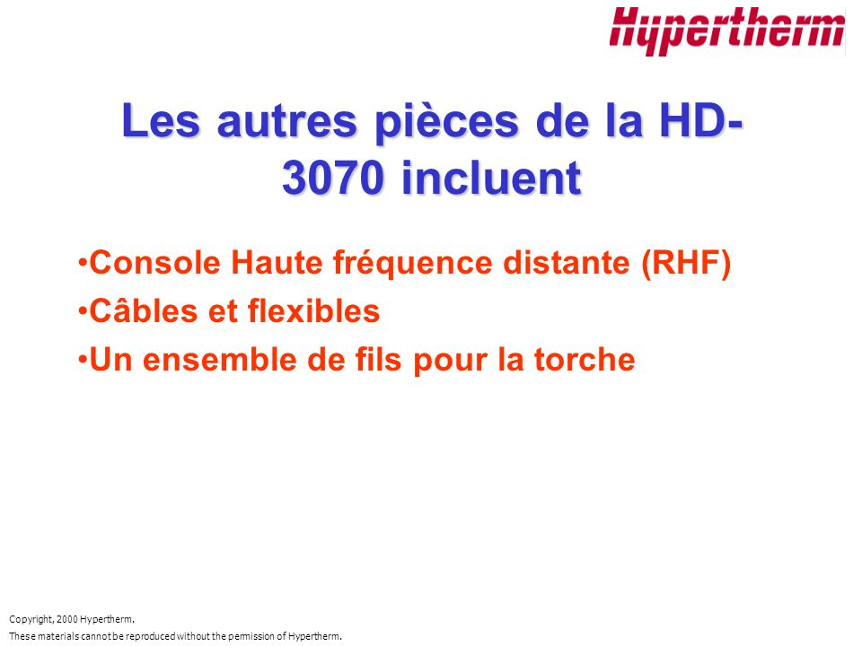 Les autres pièces de la HD-3070 incluent