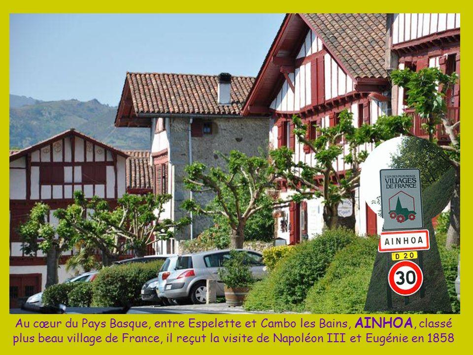 Au cœur du Pays Basque, entre Espelette et Cambo les Bains, AINHOA, classé plus beau village de France, il reçut la visite de Napoléon III et Eugénie en 1858
