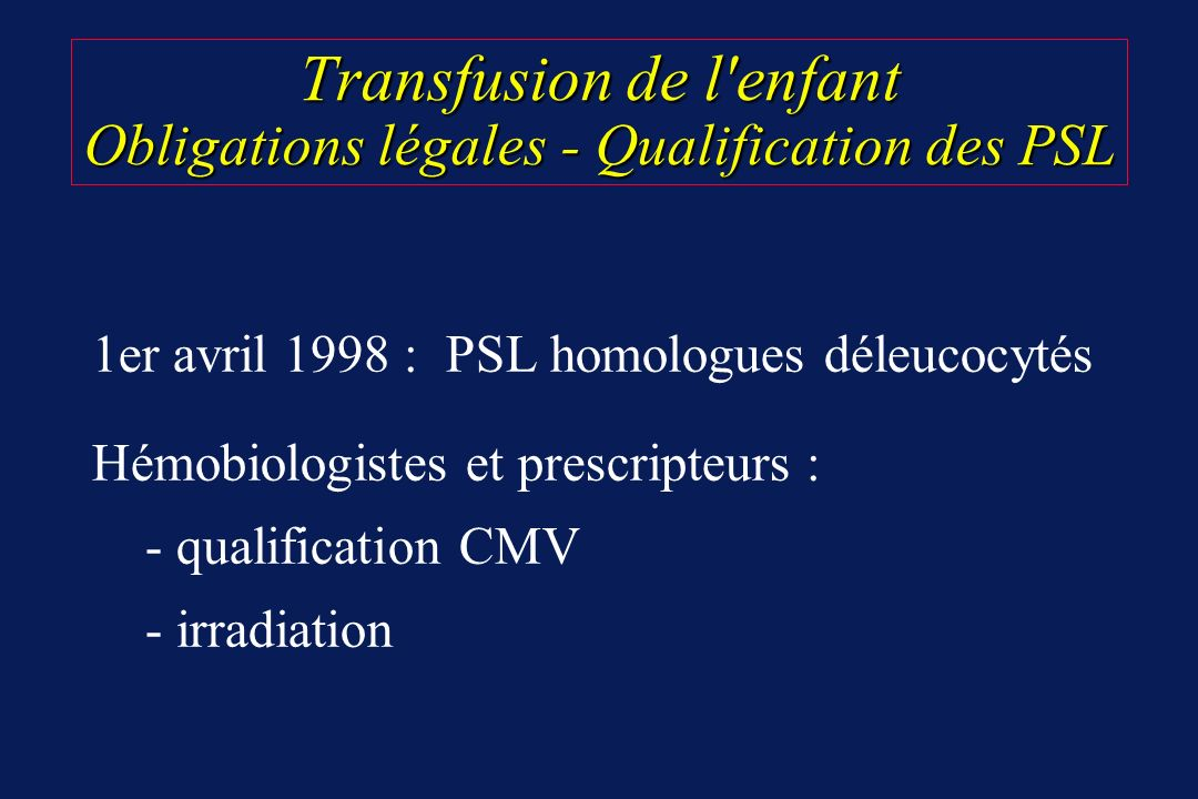 Transfusion de l enfant Obligations légales - Qualification des PSL