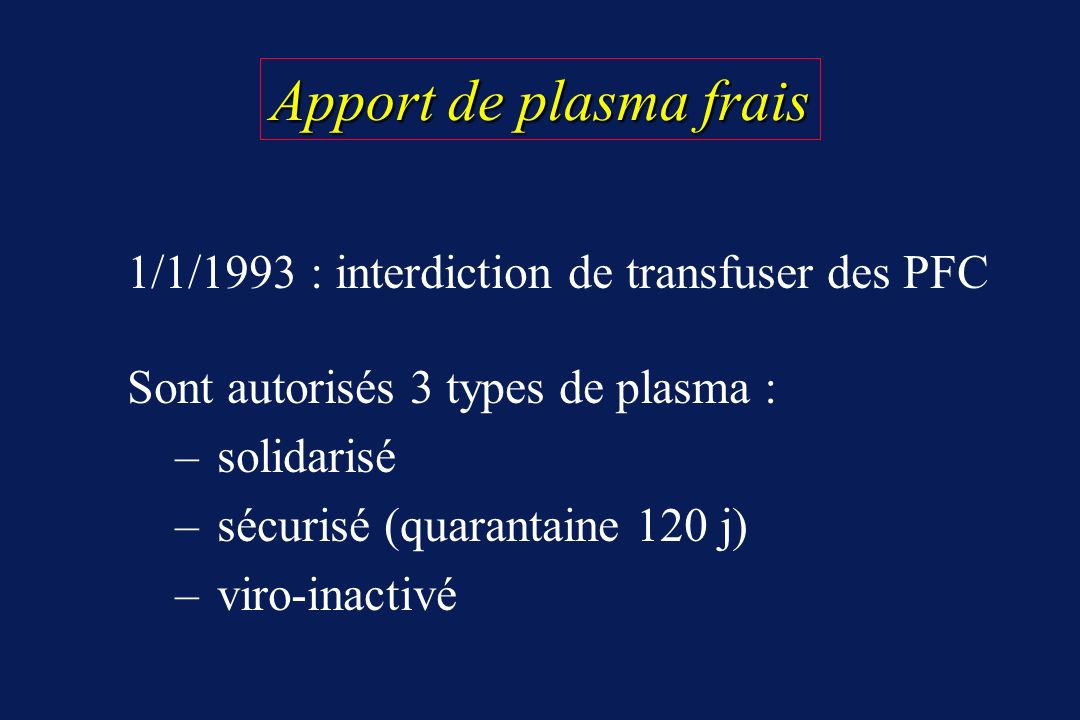 Apport de plasma frais 1/1/1993 : interdiction de transfuser des PFC