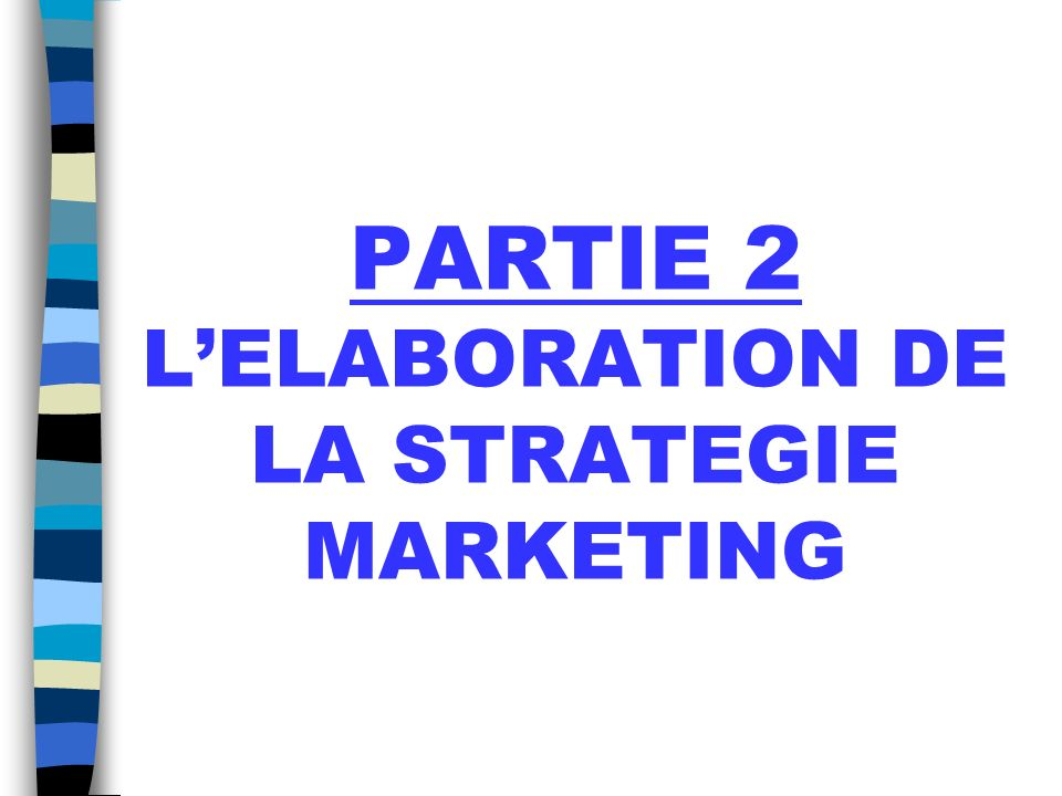 PARTIE 2 L'ELABORATION DE LA STRATEGIE MARKETING